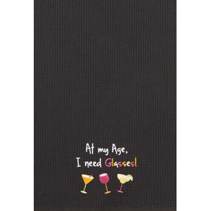 At My Age I Need My Glasses Wine Towel