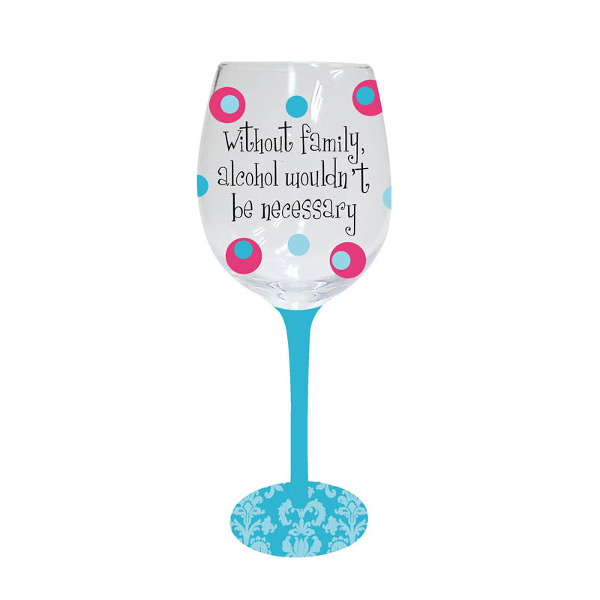 Handpainted Wine Glass, Without Family Alcohol Wouldn't Be Necessary