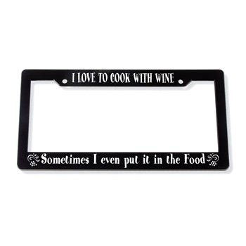 I Love to Cook With Wine... License Plate Frame