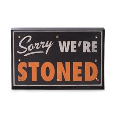 Sorry We're Stoned Metal Sign, LED Lighted, Wall Mountable