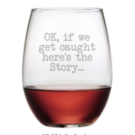 OK, If We Get Caught Stemless Wine Glasses