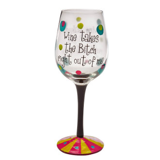 Wine Takes the Bitch Right Out of Me Handpainted Wine Glass