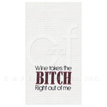 Wine Takes the Bitch Right Out of Me Kitchen Towel